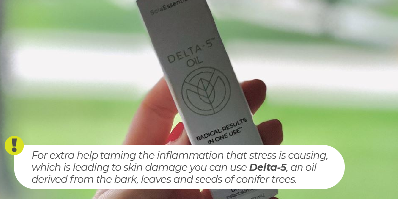 For extra help taming the inflammation that stress is causing, which is leading to skin damage you can use Delta-5