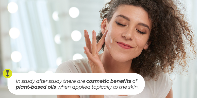 In study after study there are cosmetic benefits of plant-based oils when applied topically to the skin.