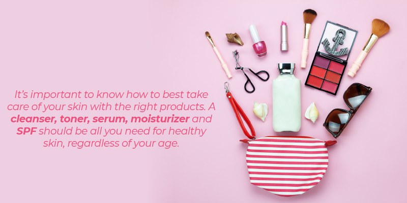 It's important to know how to best take care of your skin with the right products. A cleanser, toner, serum, moisturizer and SPF should be all you need for healthy skin, regardless of your age.