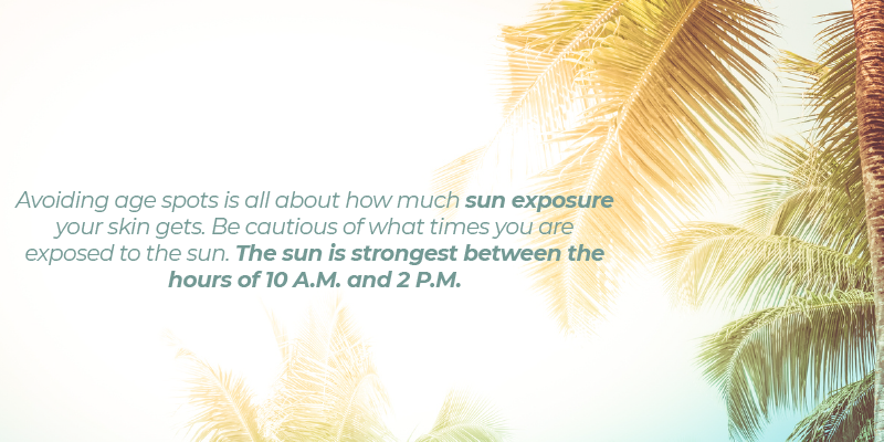 Avoiding age spots is all about how much sun exposure your skin gets. Be cautious of what times you are exposed to the sun. The sun is strongest between the hours of 10 A.M. and 2 P.M.