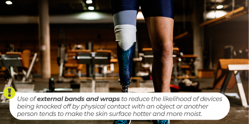 Use of external bands and wraps to reduce the likelihood of devices being knocked off by physical contact with an object or another person tends to make the skin surface hotter and more moist.