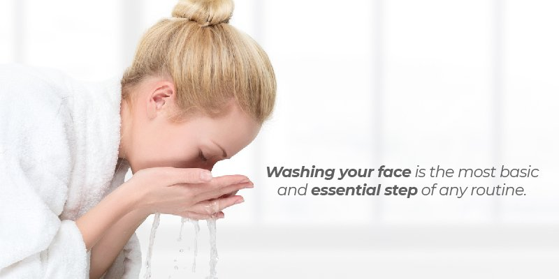Washing your face is the most basic and essential step of any routine