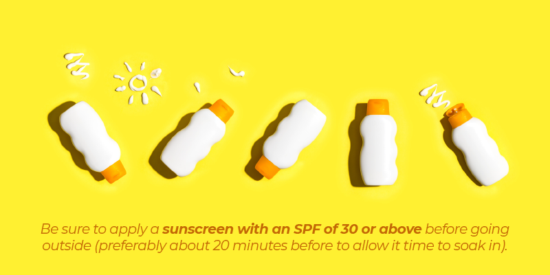 Be sure to apply a sunscreen with an SPF of 30 or above before going outside (preferably about 20 minutes before to allow it time to soak in).