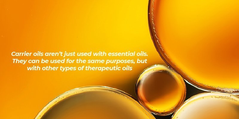 Carrier oils aren't just used with essential oils. They can be used for the same purposes, but with other types of therapeutic oils