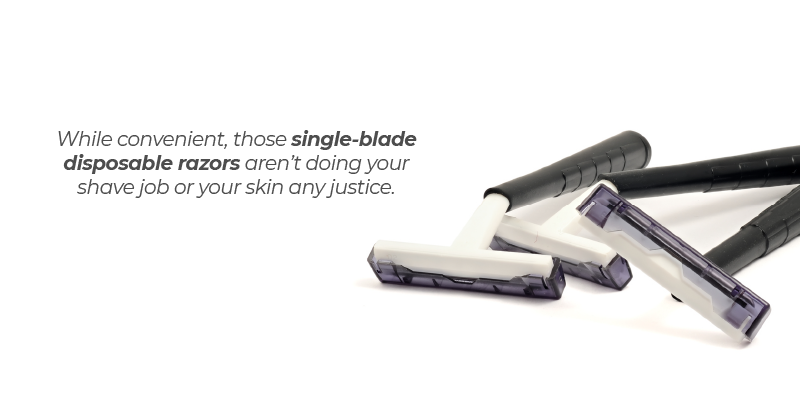 While convenient, those single-blade disposable razors aren't doing your shave job or your skin any justice.